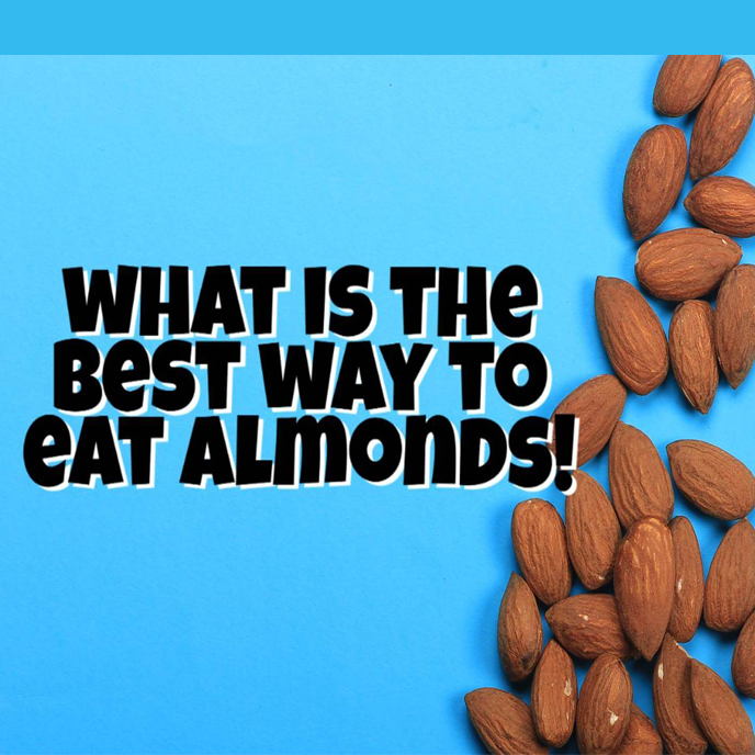 What is the best way to eat almonds!